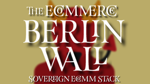PART 1: THE ECOMMERCE BERLIN WALL